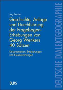 Geschichte, Anlage und Durchführung der Fragebogen-Erhebungen von Georg Wenkers 40 Sätzen von Fleischer,  Jürg