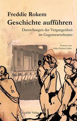 Geschichte aufführen von Fischer-Lichte,  Erika, Naumann,  Matthias, Rokem,  Freddie