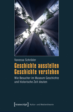 Geschichte ausstellen – Geschichte verstehen von Schröder,  Vanessa