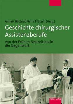 Geschichte chirurgischer Assistenzberufe von der Frühen Neuzeit bis in die Gegenwart von Büttner,  Annett, Pfütsch,  Pierre