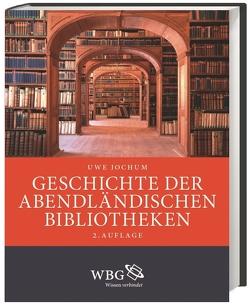 Geschichte der abendländischen Bibliotheken von Jochum,  Uwe