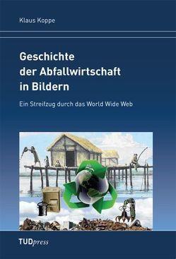 Geschichte der Abfallwirtschaft in Bildern Geschichte der Abfallwirtschaft in Bildern von Koppe,  Klaus