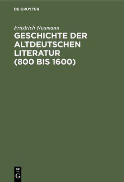 Geschichte der altdeutschen Literatur (800 bis 1600) von Neumann,  Friedrich