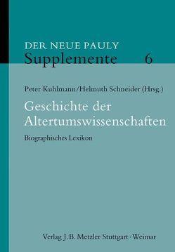 Geschichte der Altertumswissenschaften von Kuhlmann,  Peter, Schneider,  Helmuth