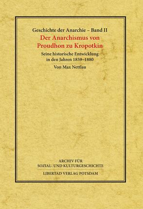 Geschichte der Anarchie / Der Anarchismus von Proudhon zu Kropotkin von Nettlau,  Max, Schmück,  Jochen