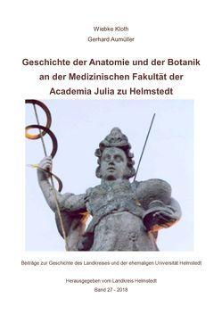 Geschichte der Anatomie und der Botanik an der Medizinischen Fakultät der Academia Julia zu Helmstedt von Aumüller,  Gerhard, Kloth,  Wiebke