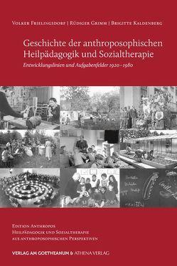 Geschichte der anthroposophischen Heilpädagogik und Sozialtherapie von Frielingsdorf,  Volker, Grimm,  Rüdiger, Kaldenberg,  Brigitte