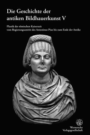 Geschichte der antiken Bildhauerkunst V von Bol,  Peter, Bol,  Renate, Kreikenbom,  Detlev, Reinsberg,  Carola
