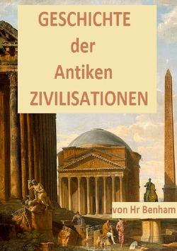 GESCHICHTE der ANTIKEN ZIVILISATIONEN von Benham,  Hr