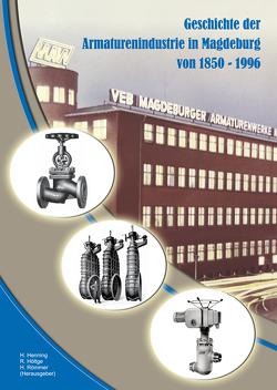 Geschichte der Armaturenindustrie in Magdeburg von 1850 bis 1996 von Henning,  Hartmut, Höltge,  Rolf, Römmer,  Hans-Jürgen
