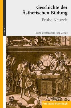 Geschichte der ästhetishen Bildung. Frühe Neuzeit von Klepacki,  Leopold, Liebau,  Eckart, Zirfas,  Jörg