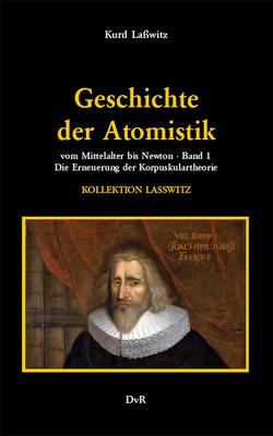 Geschichte der Atomistik vom Mittelalter bis Newton : Band 1 von Lasswitz,  Kurd, Reeken,  von,  Dieter
