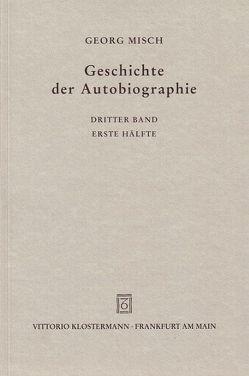 Geschichte der Autobiographie / Band 3: Das Mittelalter: Das Hochmittelalter im Anfang. 1. Hälfte von Misch,  Georg