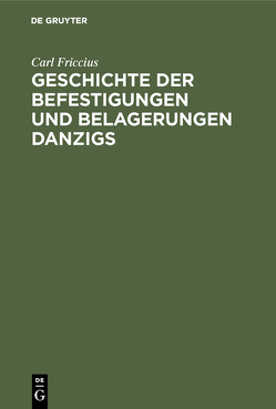 Geschichte der Befestigungen und Belagerungen Danzigs von Friccius,  Carl