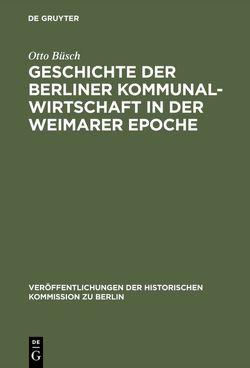 Geschichte der Berliner Kommunalwirtschaft in der Weimarer Epoche von Brandt,  Willy, Büsch,  Otto, Herzfeld,  Hans