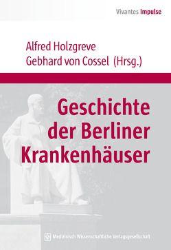 Geschichte der Berliner Krankenhäuser von Holzgreve,  Alfred, von Cossel,  Gebhard