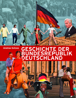 Geschichte der Bundesrepublik Deutschland von Gotze,  Andrea