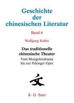 Geschichte der chinesischen Literatur / Das traditionelle chinesische Theater von Kubin,  Wolfgang