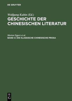 Geschichte der chinesischen Literatur / Die klassische chinesische Prosa von Eggert,  Marion, Kubin,  Wolfgang, Trauzettel,  Rolf, Zimmer,  Thomas