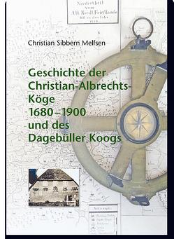 Geschichte der Christian-Albrechts-Köge 1680–1900 und des Dagebüller Koogs von Melfsen,  Christian