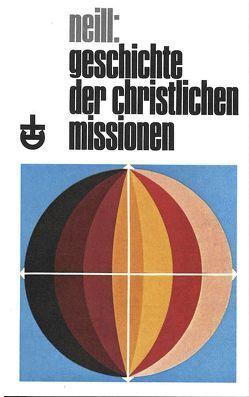 Geschichte der christlichen Missionen von Moritzen,  Niels P, Neill,  Stephen, Nohl,  Paul G, Triebel,  Johannes