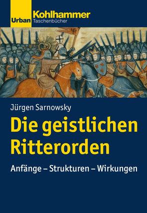 Geschichte der Christlichen Orden / Die geistlichen Ritterorden von Sarnowsky,  Jürgen