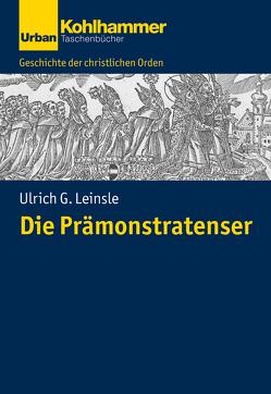 Geschichte der Christlichen Orden / Die Prämonstratenser von Bischof,  Franz Xaver, Dartmann,  Christoph, Leinsle,  Ulrich, Unterburger,  Klaus