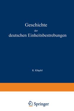 Geschichte der deutschen Einheitsbestrebungen bis zu ihrer Erfüllung 1848–1871 von Klüpfel,  K.