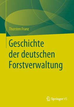 Geschichte der deutschen Forstverwaltung von Franz,  Thorsten