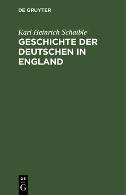 Geschichte der Deutschen in England von Schaible,  Karl Heinrich