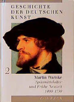 Geschichte der deutschen Kunst Bd. 2: Spätmittelalter und Frühe Neuzeit 1400-1750 von Warnke,  Martin