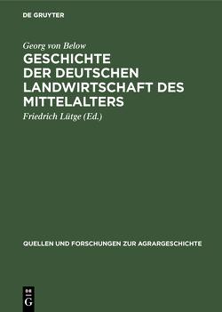 Geschichte der deutschen Landwirtschaft des Mittelalters von Below,  Georg von, Lütge,  Friedrich