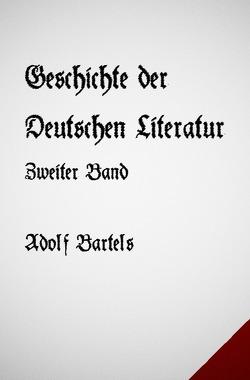Geschichte der Deutschen Literatur Band Zwei von Bartels,  Adolf