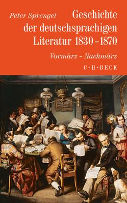 Geschichte der deutschen Literatur Bd. 8: Geschichte der deutschsprachigen Literatur 1830-1870 von Sprengel,  Peter