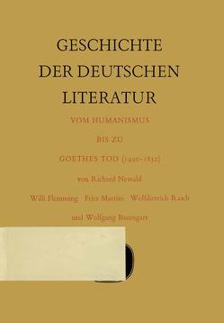 Geschichte der deutschen Literatur vom Humanismus bis zu Goethes Tod (1490–1832) von Baumgart,  Wolfgang, Flemming,  Willi, Martini,  Fritz, Newald,  Richard, Rasch,  Wolfdietrich