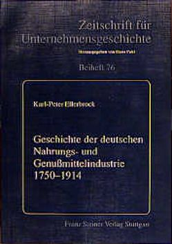 Geschichte der deutschen Nahrungs- und Genußmittelindustrie 1750-1914 von Ellerbrock,  Karl-Peter, Teuteberg,  Hans-Jürgen