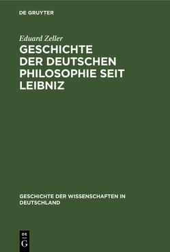 Geschichte der deutschen Philosophie seit Leibniz von Zeller,  Eduard