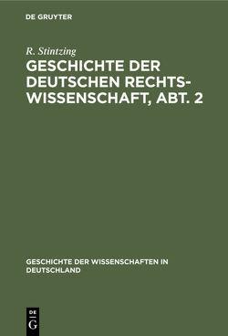 Geschichte der deutschen Rechtswissenschaft, Abt. 2 von Stintzing,  R.