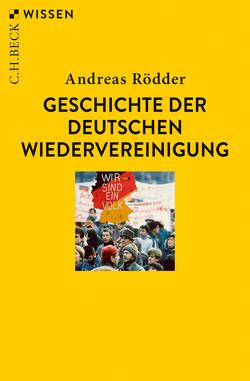Geschichte der deutschen Wiedervereinigung von Rödder,  Andreas