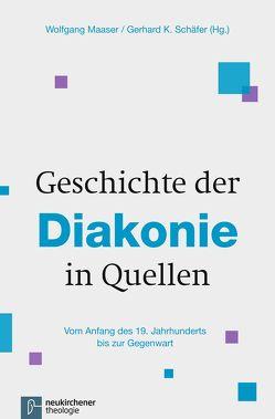 Geschichte der Diakonie in Quellen von Maaser,  Wolfgang, Schäfer,  Gerhard K