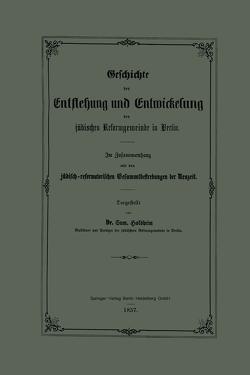 Geschichte der Entstehung und Entwickelung der jüdischen Reformgemeinde in Berlin von Holdheim,  Samuel