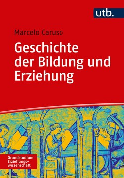 Geschichte der Bildung und Erziehung von Caruso,  Marcelo