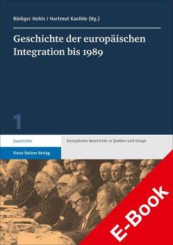 Geschichte der europäischen Integration bis 1989 von Hohls,  Rüdiger, Kaelble,  Hartmut