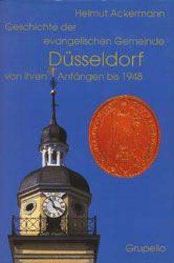 Geschichte der Evangelischen Gemeinde Düsseldorf von ihren Anfängen bis 1948 von Ackermann,  Helmut