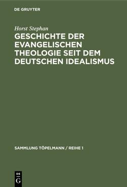 Geschichte der evangelischen Theologie seit dem deutschen Idealismus von Stephan,  Horst