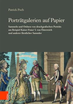 Geschichte der Familien-Fideikommissbibliothek des Hauses Habsburg-Lothringen / Porträtgalerien auf Papier von Poch,  Patrick
