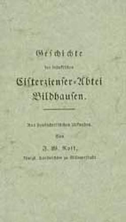 Geschichte der fränkischen Cisterzienser-Abtei Bildhausen von Rost,  J W