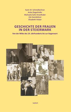 Geschichte der Frauen in der Steiermark von Holzer,  Elisabeth, Schmidlechner,  Karin M, Sohn-Kronthaler,  Michaela, Sonnleitner,  Ute, Ziegerhofer,  Anita