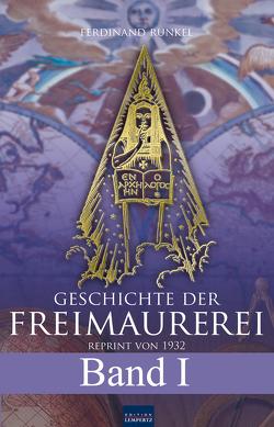 Geschichte der Freimaurerei – Band I von Runkel,  Ferdinand