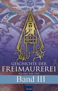 Geschichte der Freimaurerei – Band III von Runkel,  Ferdinand